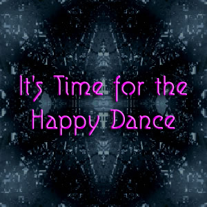 It's Time for the Happy Dance